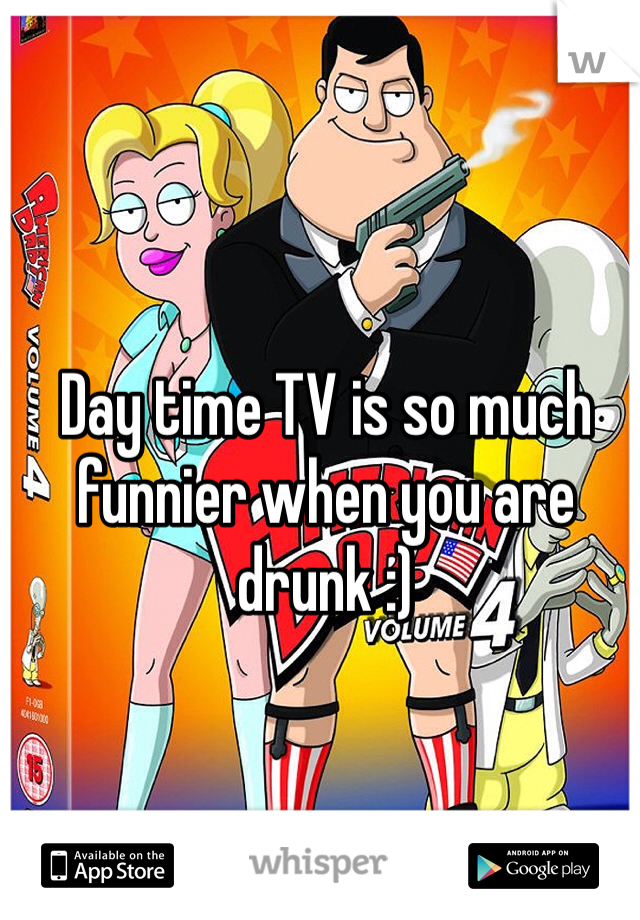 Day time TV is so much funnier when you are drunk :)