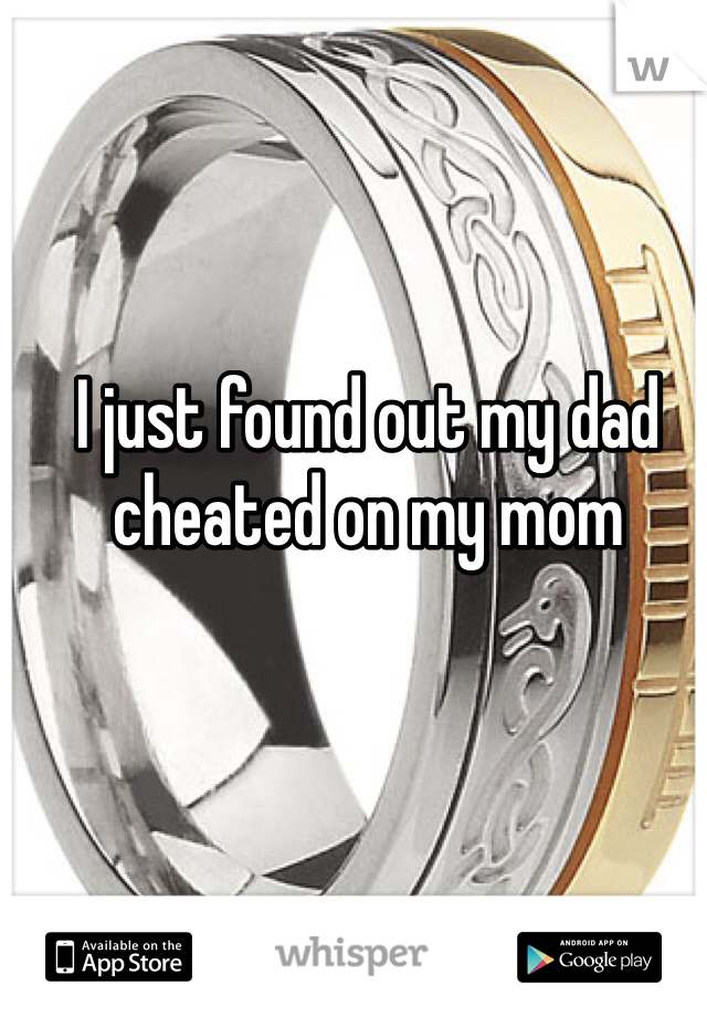 I just found out my dad cheated on my mom