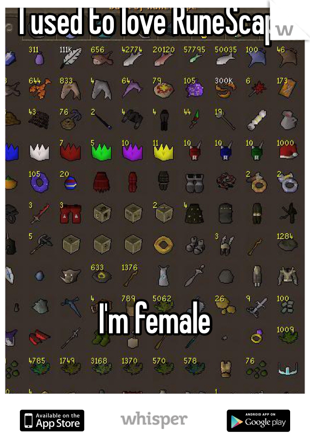 I used to love RuneScape       I'm female