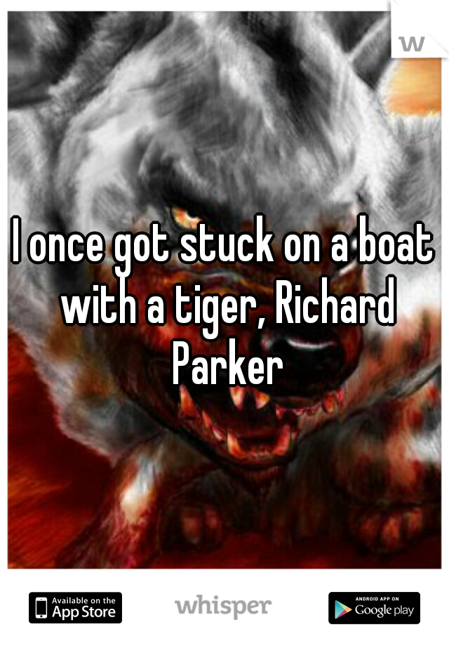 I once got stuck on a boat with a tiger, Richard Parker
