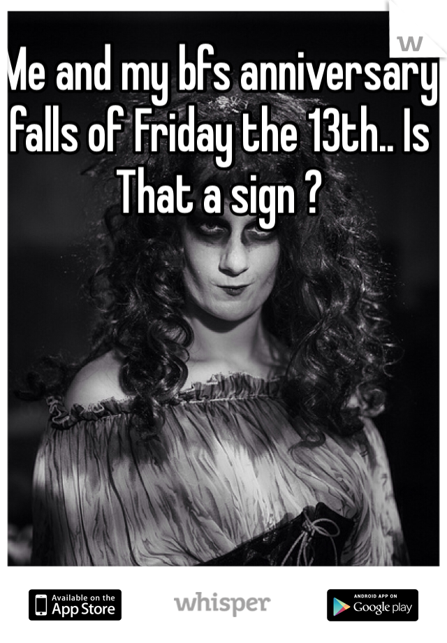 Me and my bfs anniversary falls of Friday the 13th.. Is That a sign ?