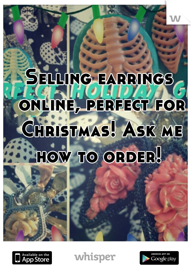 Selling earrings online, perfect for Christmas! Ask me how to order!