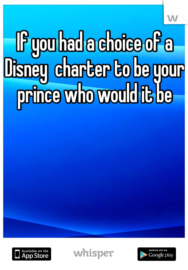 If you had a choice of a Disney  charter to be your prince who would it be
