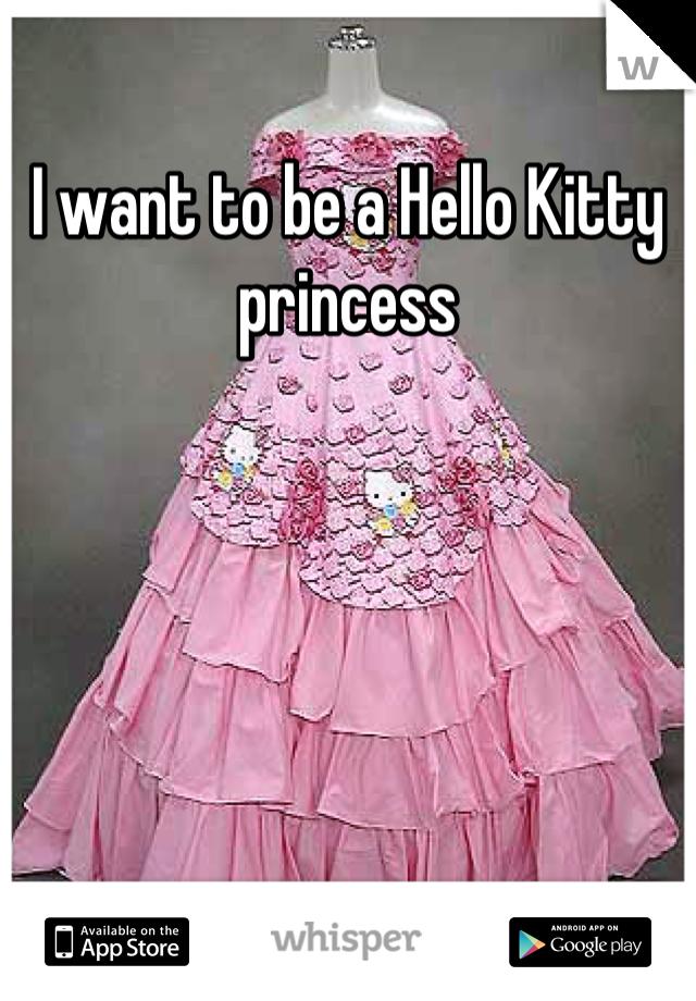 I want to be a Hello Kitty princess