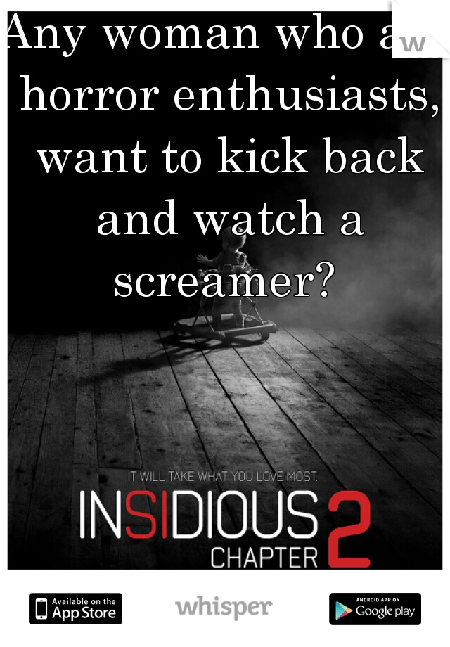Any woman who are horror enthusiasts, want to kick back and watch a screamer?