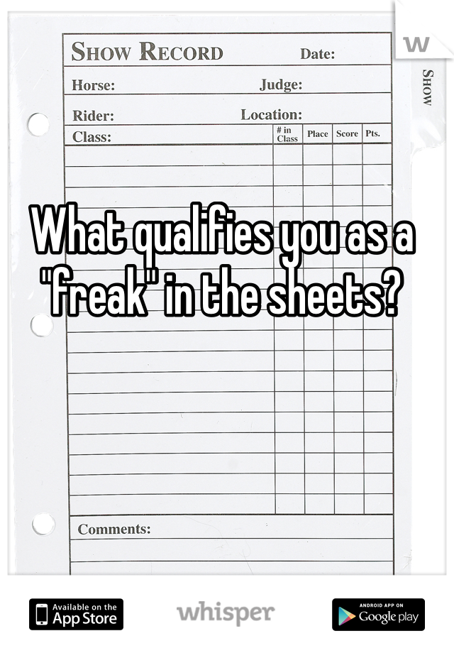 "What qualifies you as a ""freak"" in the sheets?"