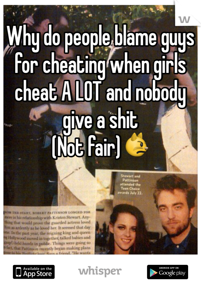 Why do people blame guys for cheating when girls cheat A LOT and nobody give a shit (Not fair)😾