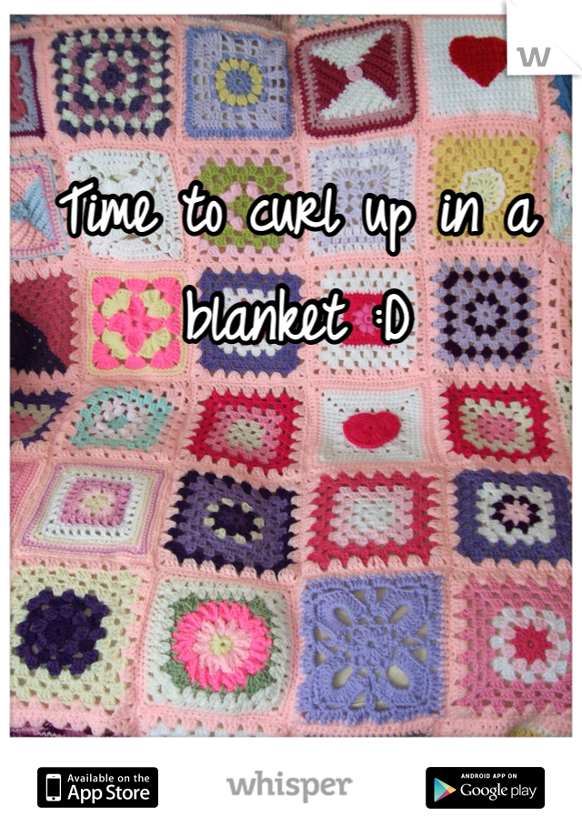 Time to curl up in a blanket :D