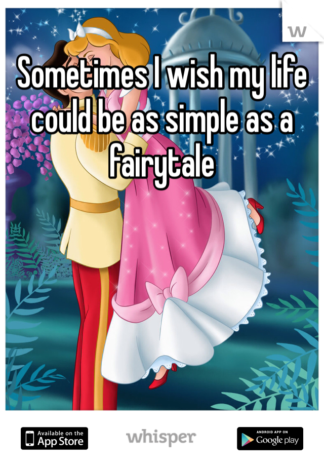 Sometimes I wish my life could be as simple as a fairytale