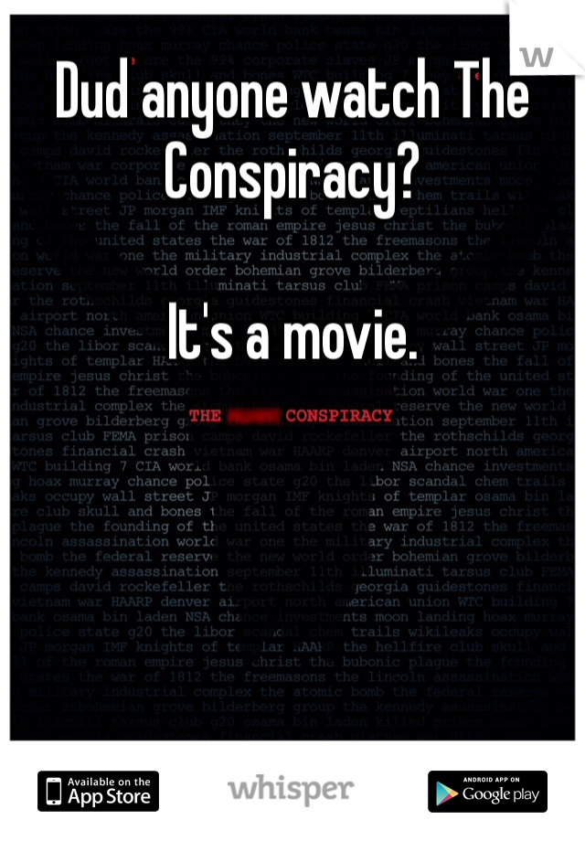 Dud anyone watch The Conspiracy?  It's a movie.