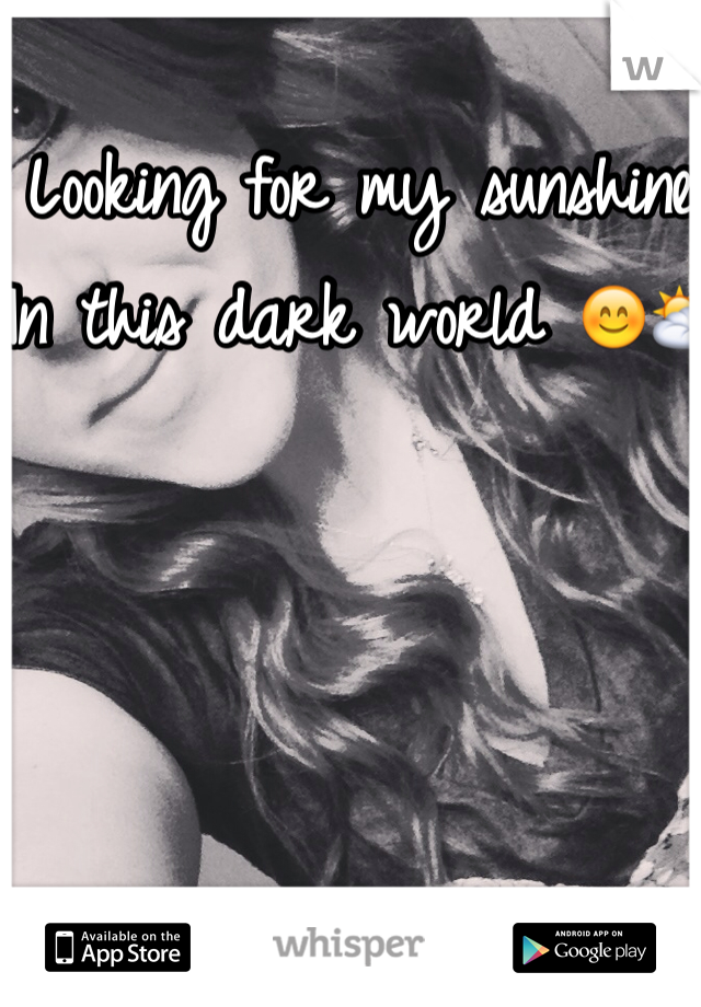 Looking for my sunshine In this dark world 😊⛅️