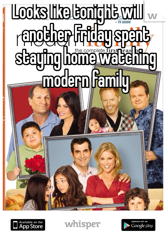 Looks like tonight will be another Friday spent staying home watching modern family