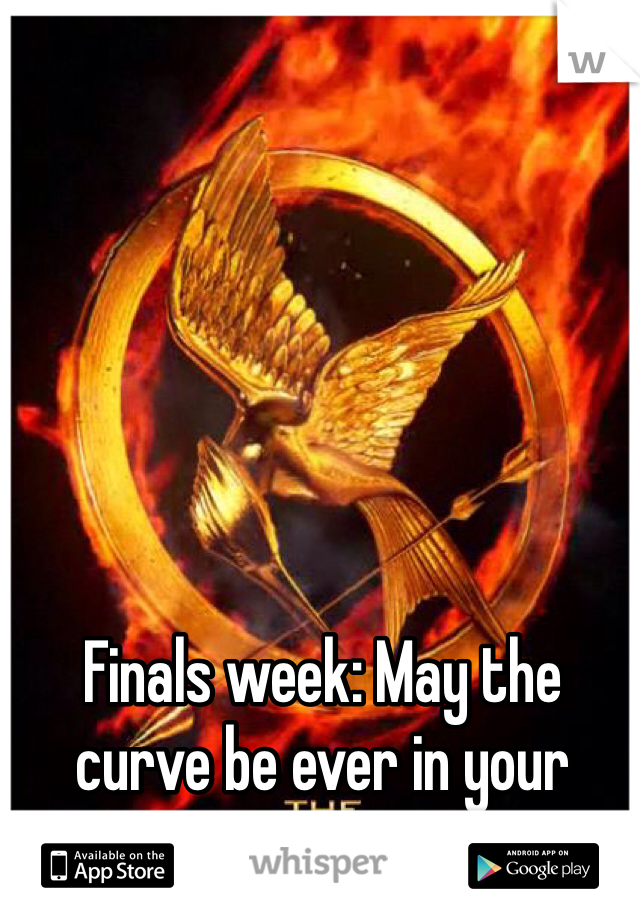 Finals week: May the curve be ever in your favor.