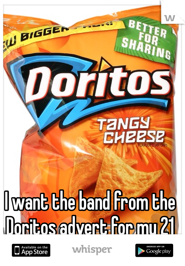 I want the band from the Doritos advert for my 21