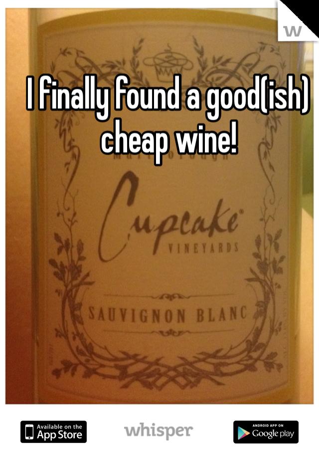 I finally found a good(ish) cheap wine!