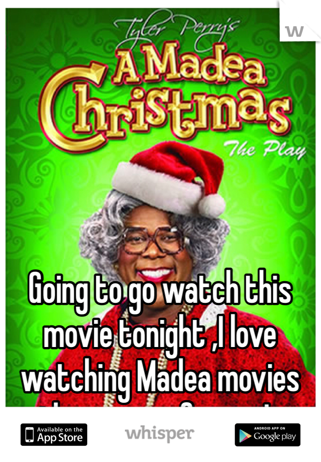Going to go watch this movie tonight ,I love watching Madea movies they are so funny ..!..