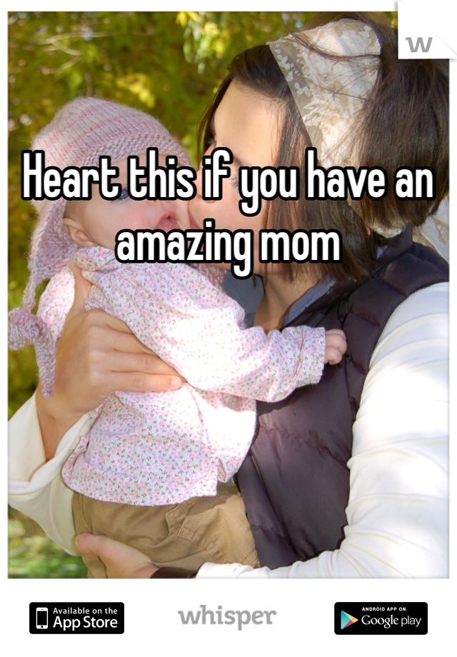 Heart this if you have an amazing mom