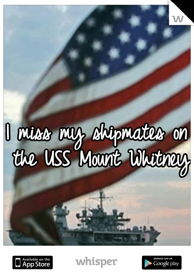 I miss my shipmates on the USS Mount Whitney