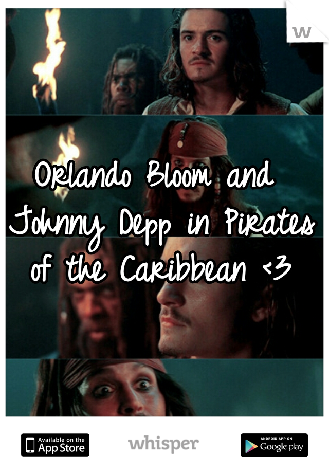 Orlando Bloom and Johnny Depp in Pirates of the Caribbean <3