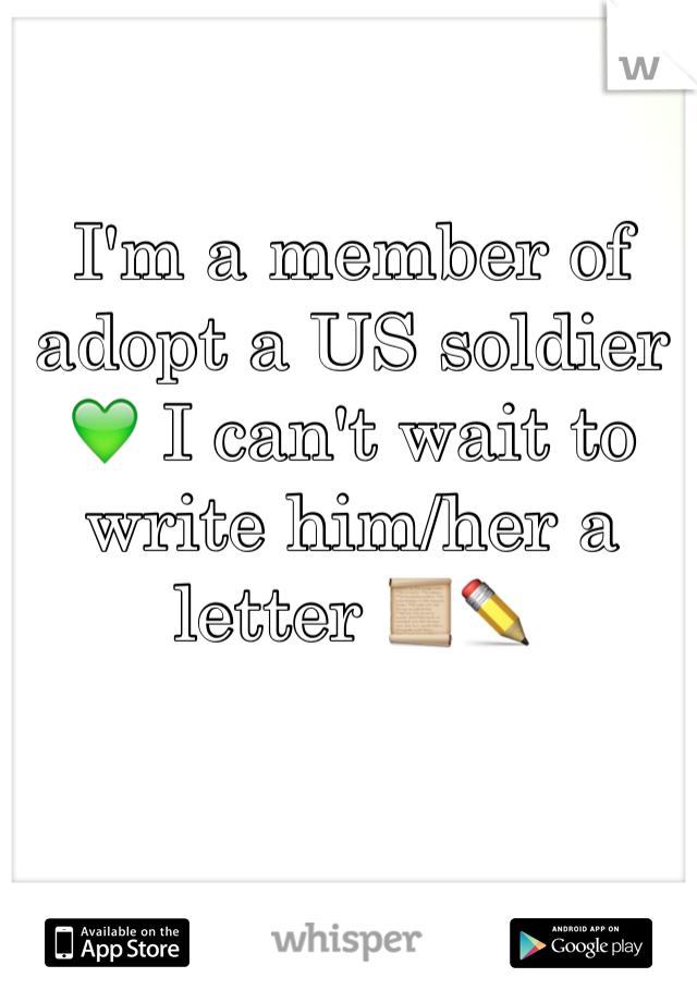 I'm a member of adopt a US soldier 💚 I can't wait to write him/her a letter 📜✏️