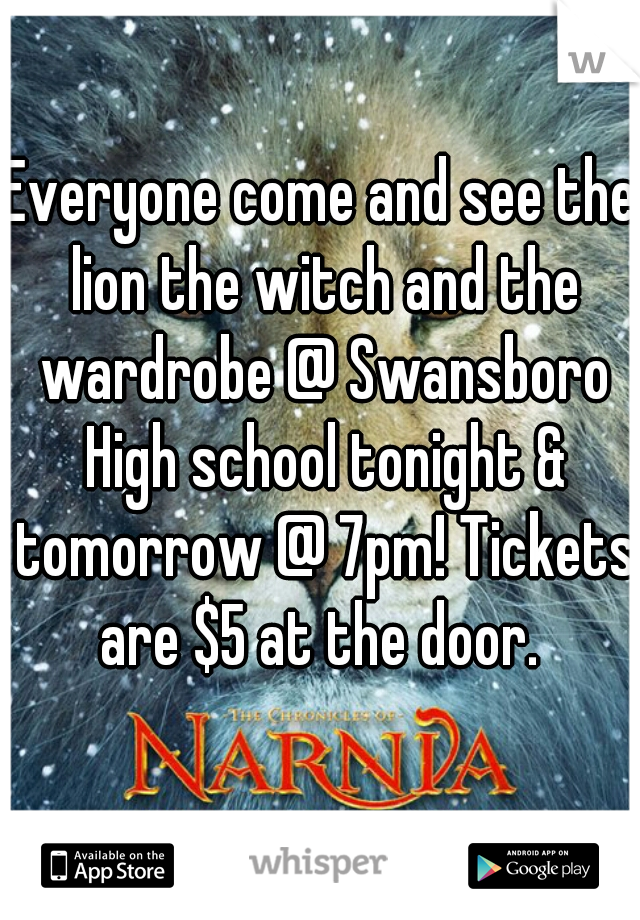 Everyone come and see the lion the witch and the wardrobe @ Swansboro High school tonight & tomorrow @ 7pm! Tickets are $5 at the door.
