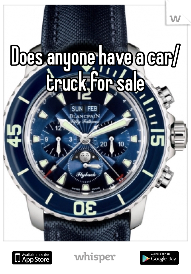 Does anyone have a car/truck for sale