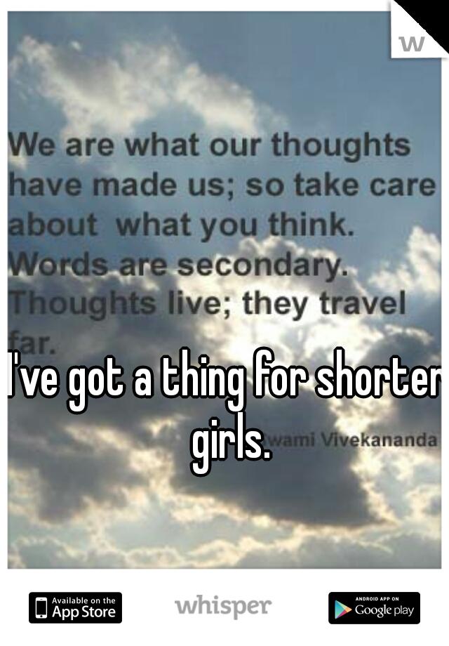 I've got a thing for shorter girls.