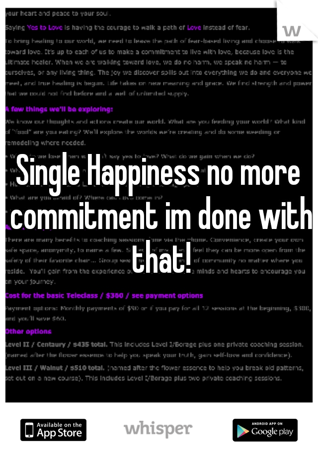Single Happiness no more commitment im done with that!