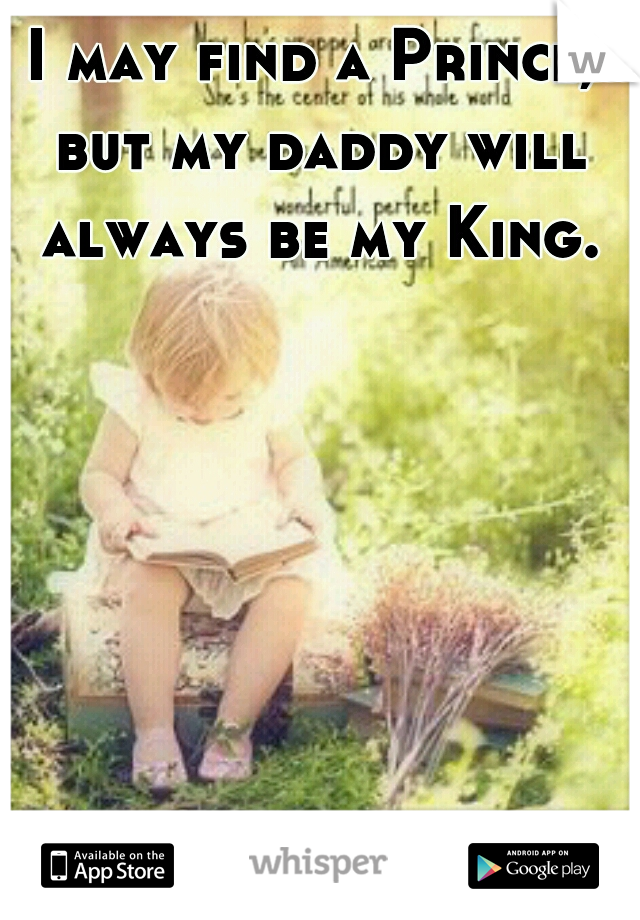 I may find a Prince, but my daddy will always be my King.