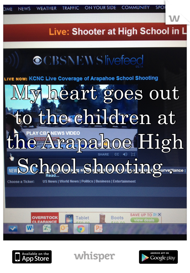 My heart goes out to the children at the Arapahoe High School shooting .