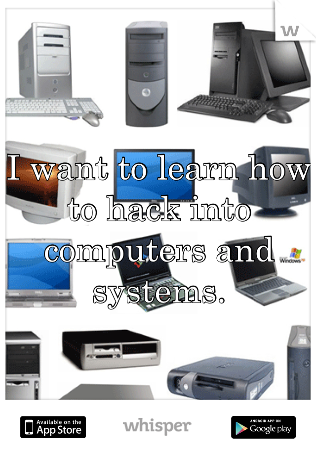 I want to learn how to hack into computers and systems.