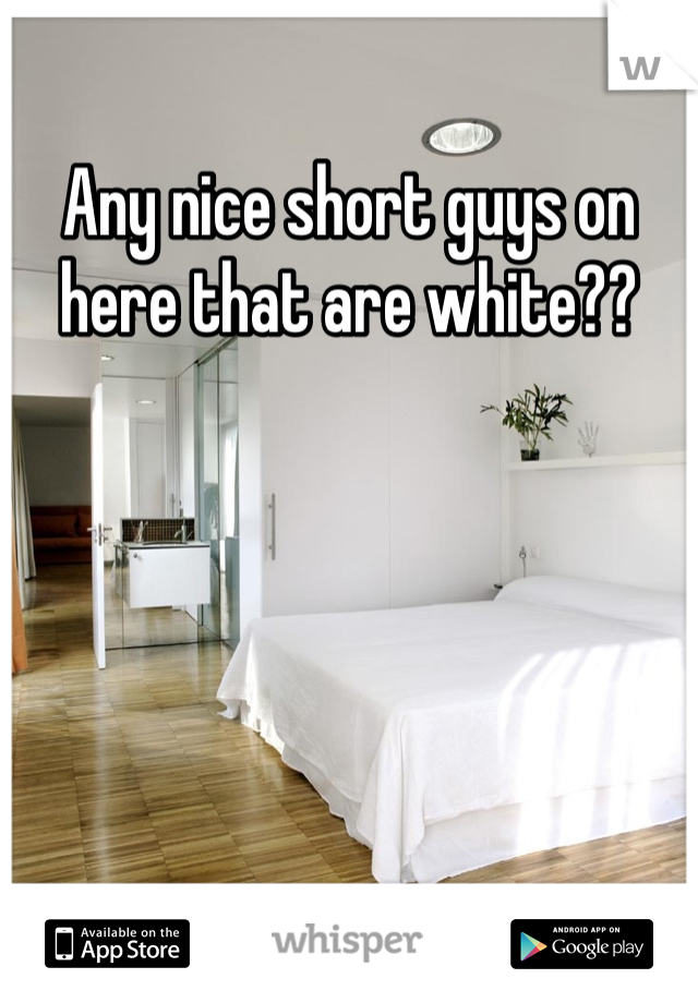 Any nice short guys on here that are white??