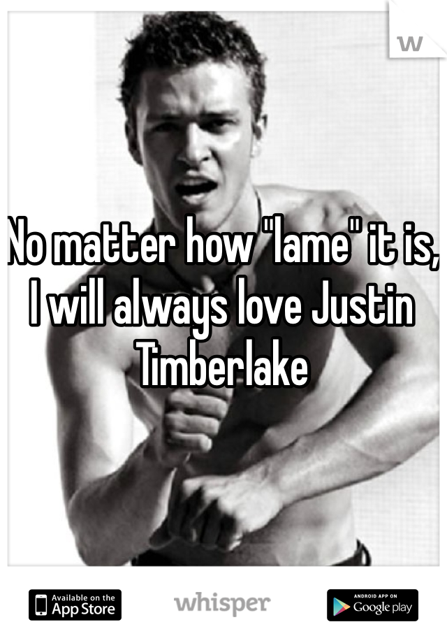 """No matter how """"lame"""" it is, I will always love Justin Timberlake"""