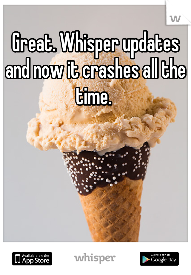 Great. Whisper updates and now it crashes all the time.