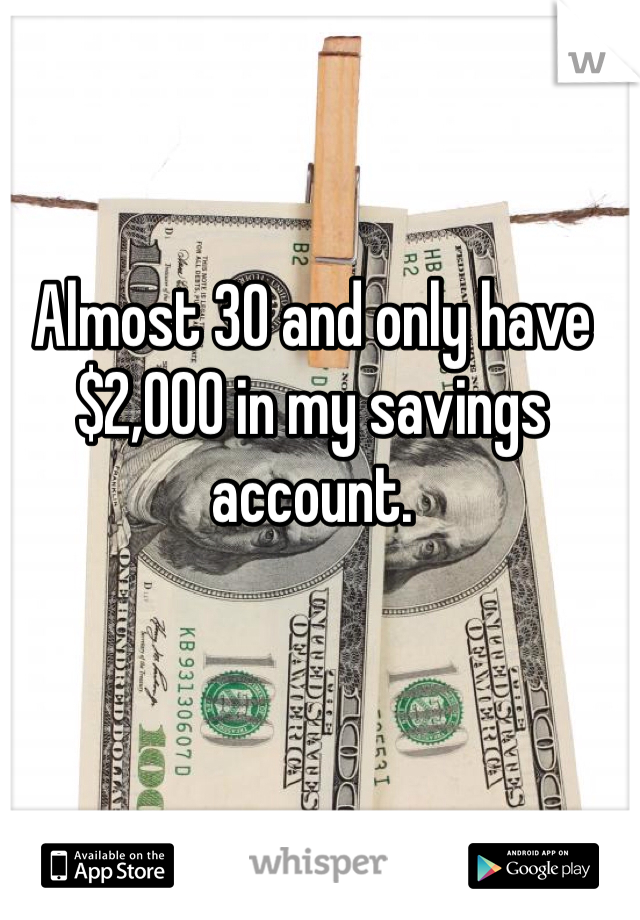 Almost 30 and only have $2,000 in my savings account.