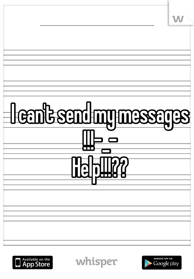 I can't send my messages !!!-_- Help!!!??
