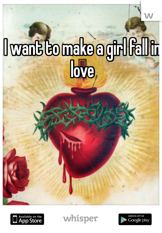 I want to make a girl fall in love