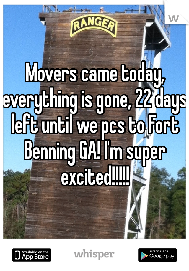 Movers came today, everything is gone, 22 days left until we pcs to Fort Benning GA! I'm super excited!!!!!