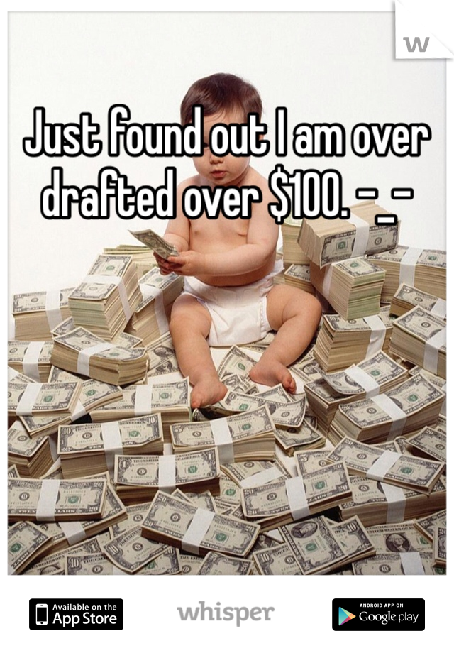 Just found out I am over drafted over $100. -_-