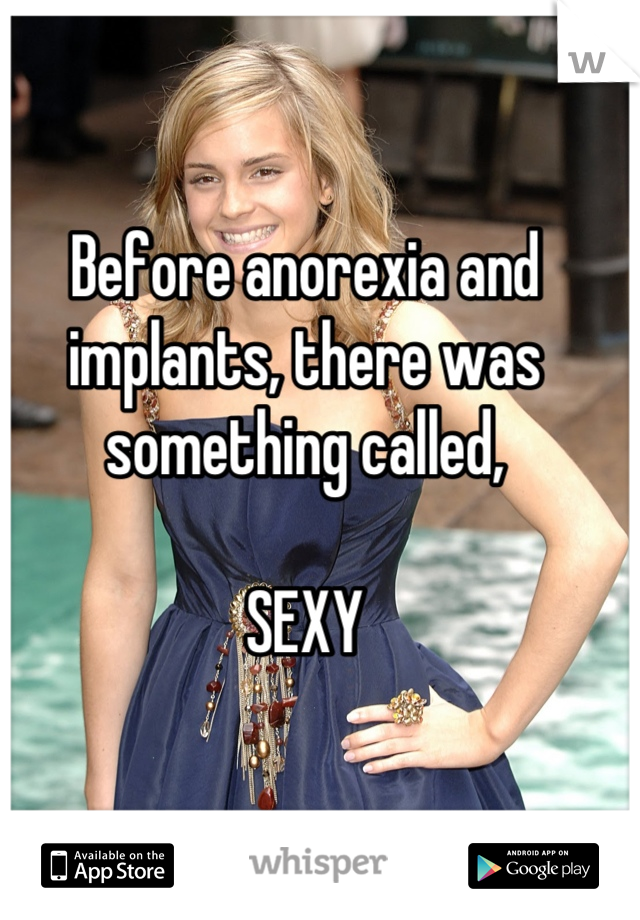 Before anorexia and implants, there was something called,  SEXY