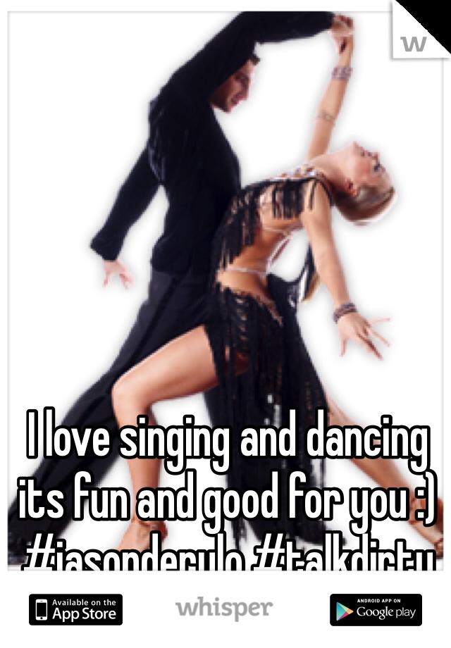 I love singing and dancing its fun and good for you :) #jasonderulo #talkdirty