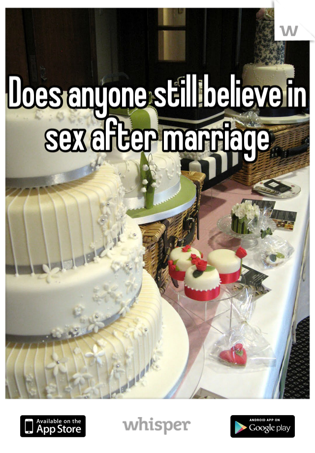 Does anyone still believe in sex after marriage
