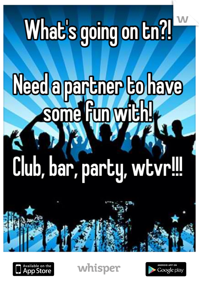 What's going on tn?!  Need a partner to have some fun with!  Club, bar, party, wtvr!!!