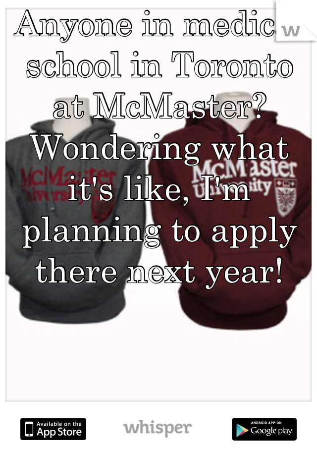 Anyone in medical school in Toronto at McMaster? Wondering what it's like, I'm planning to apply there next year!