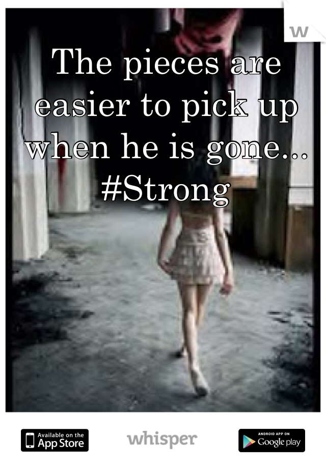 The pieces are easier to pick up when he is gone... #Strong