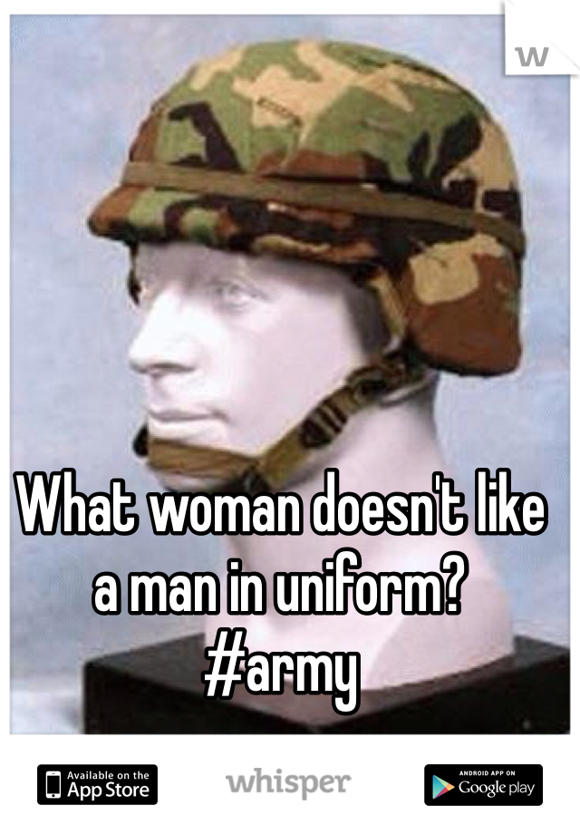 What woman doesn't like a man in uniform?  #army