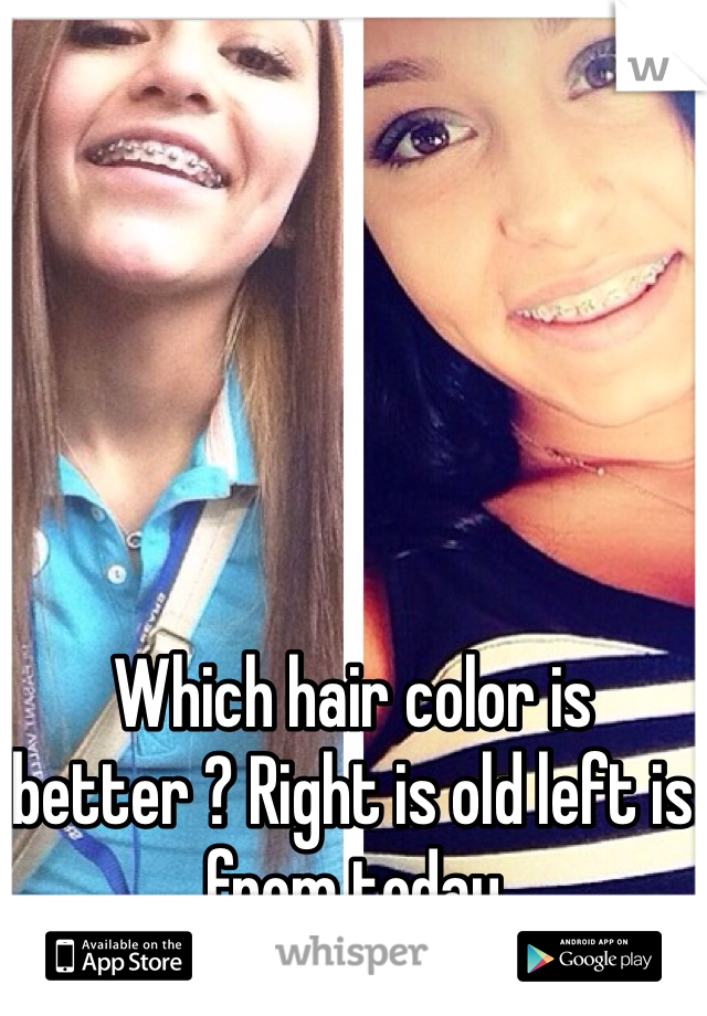 Which hair color is better ? Right is old left is from today
