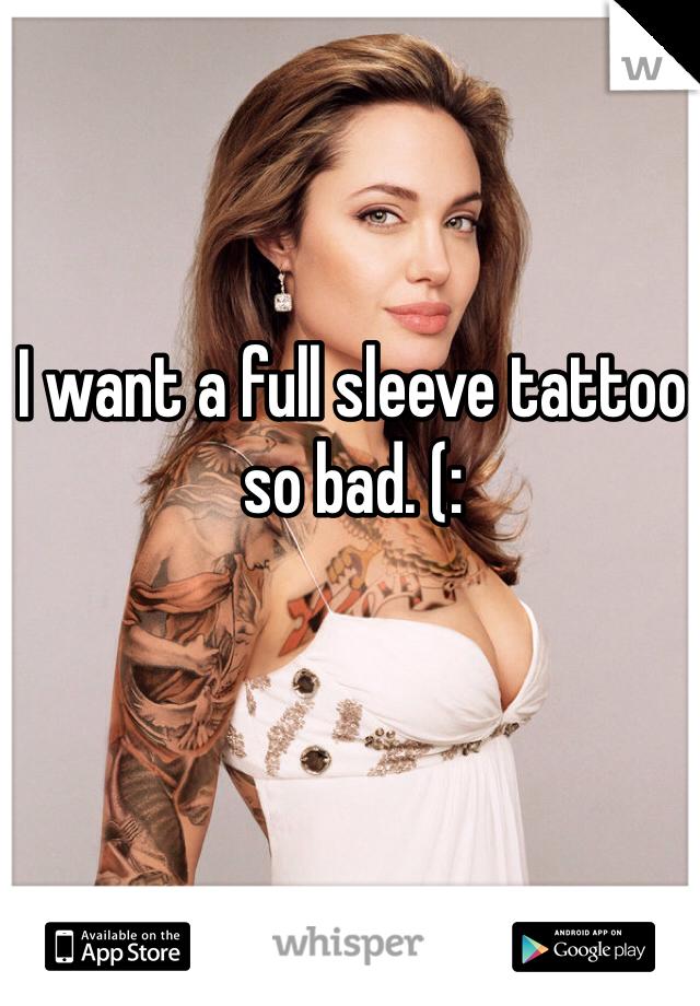 I want a full sleeve tattoo so bad. (: