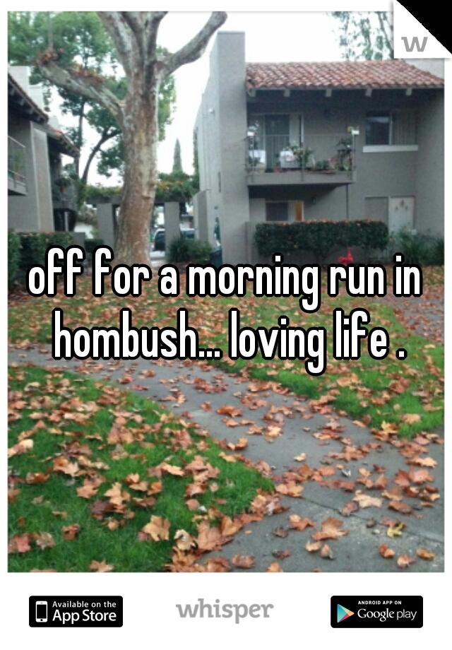 off for a morning run in hombush... loving life .