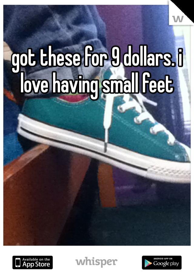 got these for 9 dollars. i love having small feet